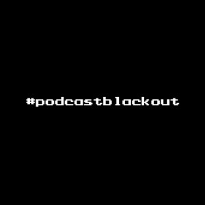 #podcastblackout