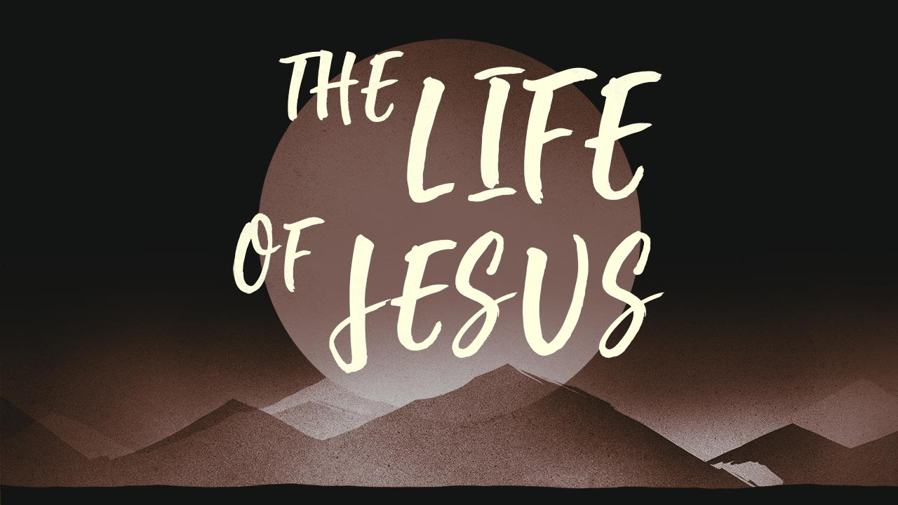 The Life of Jesus // Walking with God