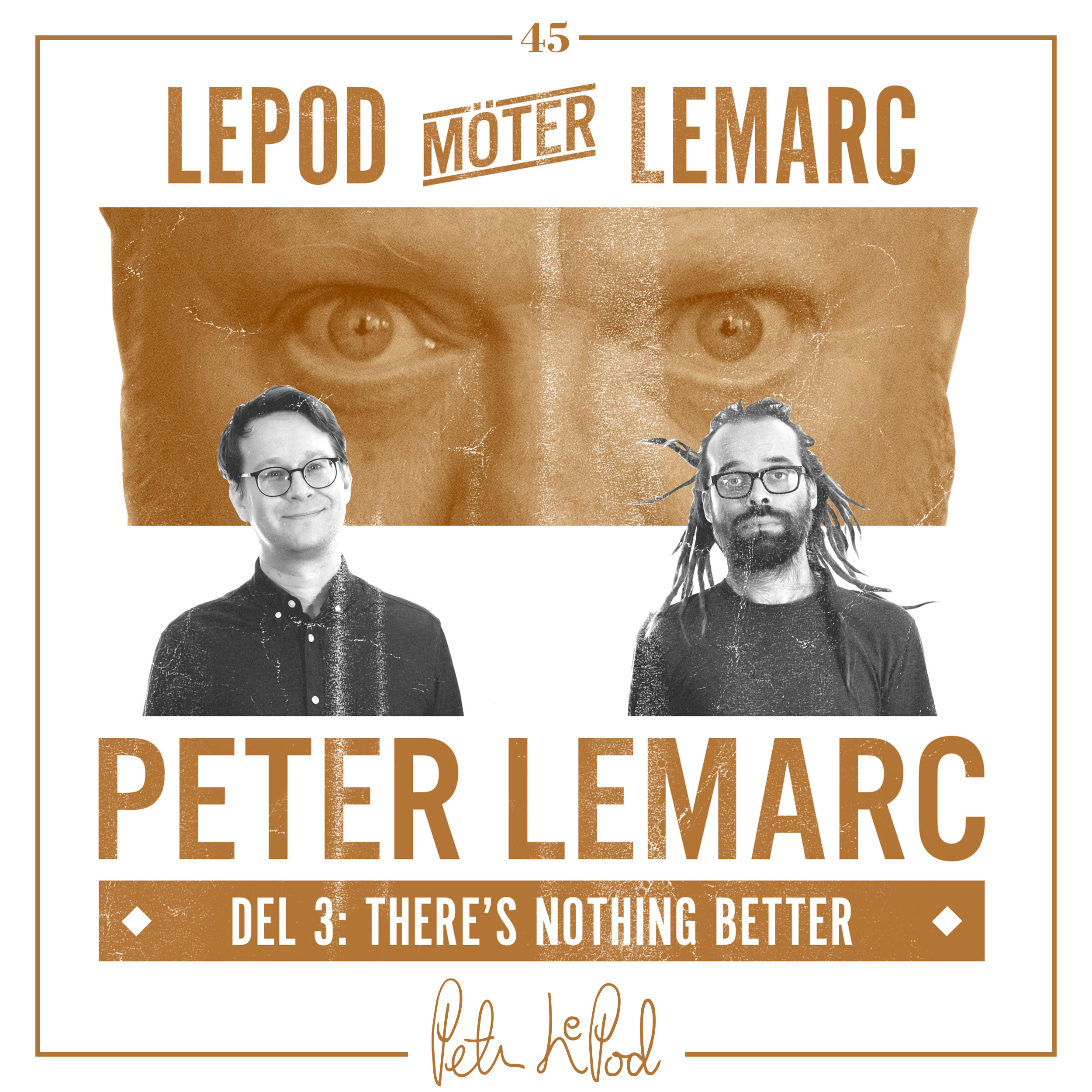 45. Peter LeMarc. Del 3: There's nothing better