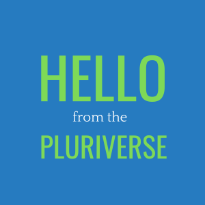 Hello From the Pluriverse