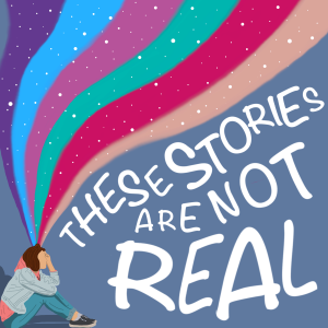 These Stories Are Not Real