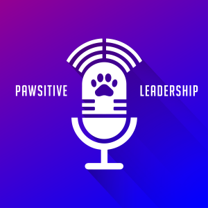 PAWSitive Leadership Podcast