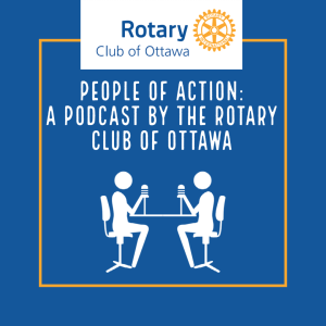 People of Action: Rotary Club of Ottawa Podcast