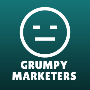 The Grumpy Marketers - Two middle-aged nerds have moan...