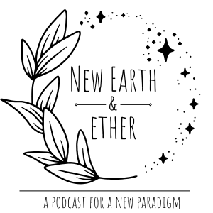 New Earth & Ether: A Podcast for a New Paradigm