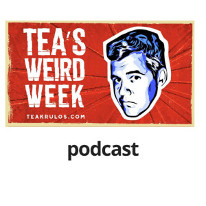 Tea's Weird Week