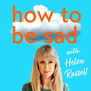 How To Be Sad with Helen Russell