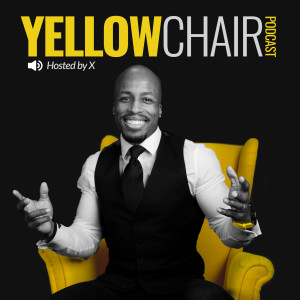 The Yellow Chair Podcast with X