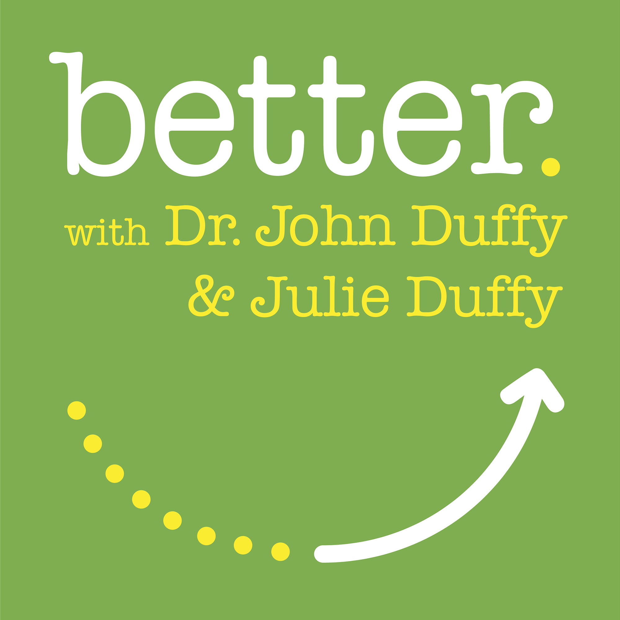 4385168ab729 Better. by Dr. John Duffy   Julie Duffy on Apple Podcasts
