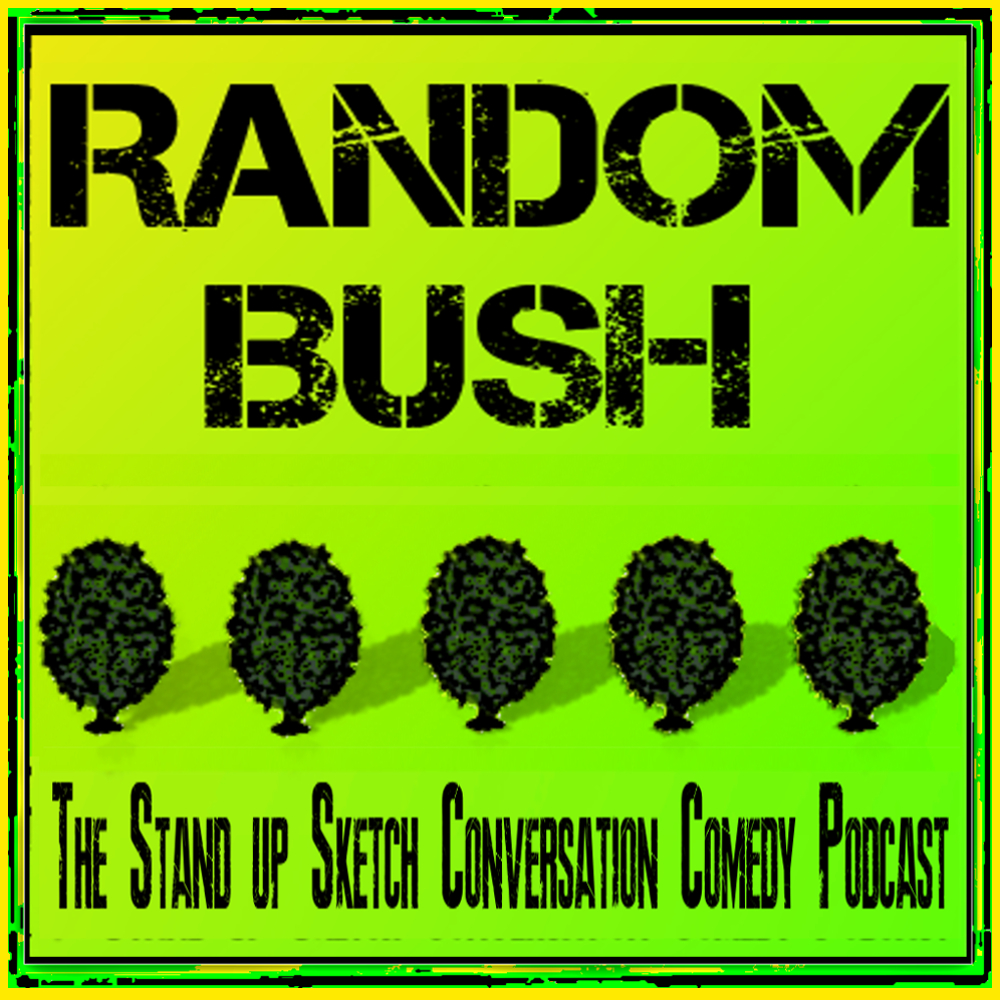 RandomBush : The Stand up Sketch Conversation Comedy Podcast