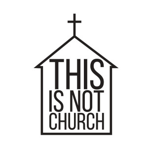This Is Not Church Podcast
