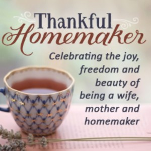 Thankful Homemaker: A Christian Homemaking Podcast