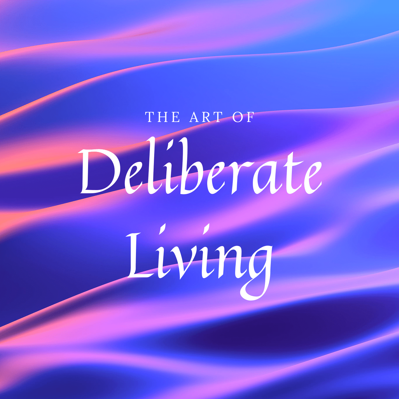 The Art of Deliberate Living