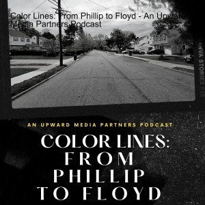 Color Lines: From Phillip to Floyd - An Upward Media Partners Podcast
