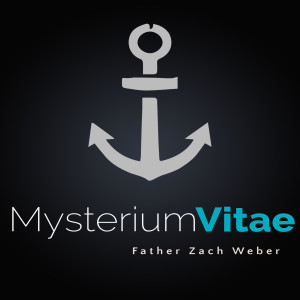 Mysterium Vitae by Father Zach Weber