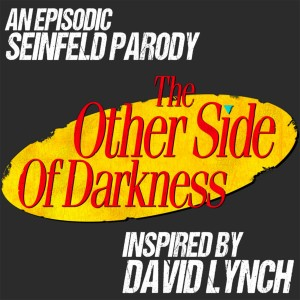 The Other Side of Darkness: A Seinfeld Parody Podcast