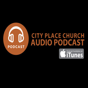 City Place Church Audio Podcast