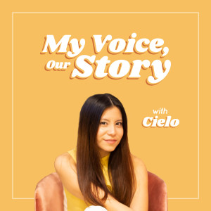My Voice, Our Story Talks with Cielo