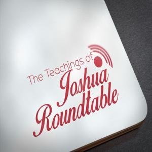The Teachings of Joshua Roundtable