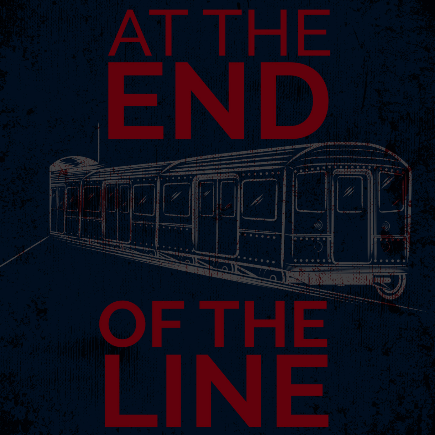 """""""    At The End Of The Line """" Podcast"""