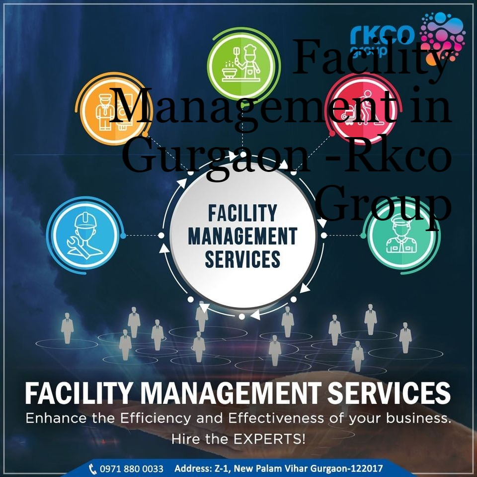 Facility Management in Gurgaon -Rkco Group