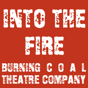 Into the Fire at Burning Coal Theatre