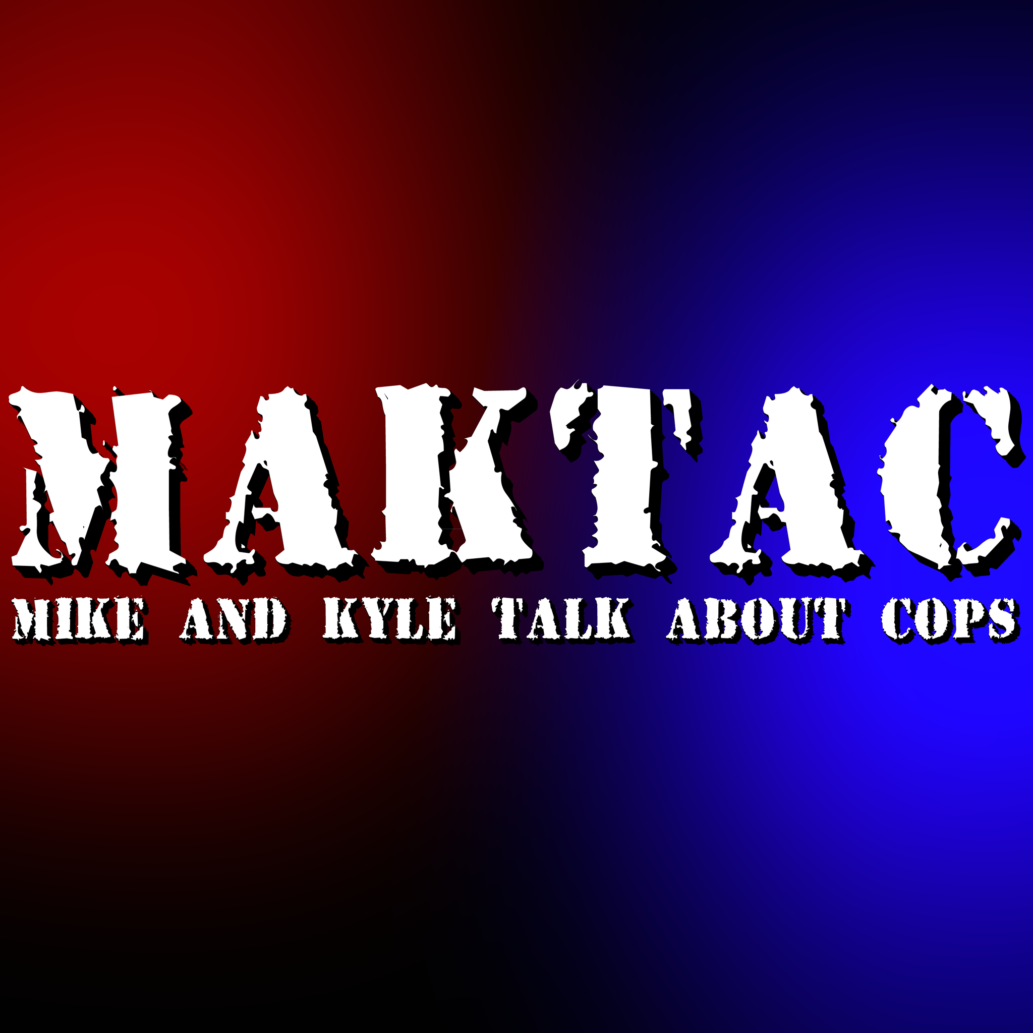 MAKTAC - Mike and Kyle talk about COPS