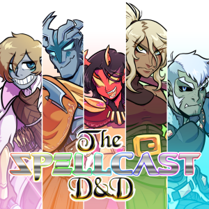 The SpellCast D&D - A 5th Edition Dungeons and Dragons Actual-Play Podcast!