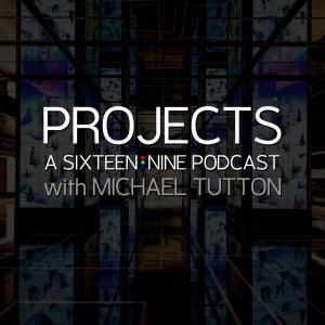 PROJECTS A Sixteen:Nine Podcast