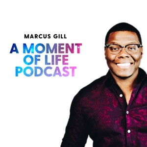 Moving to New and Greater Places in Life. Part 7 - Marcus Gill