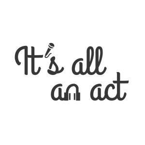 It's all an act