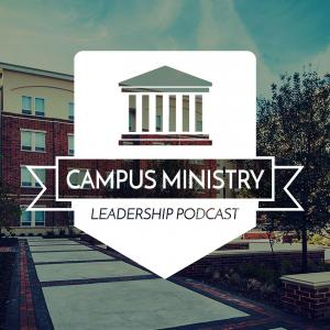Campus Ministry Leadership Podcast