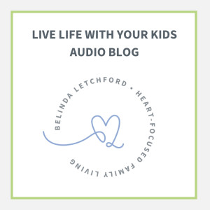 Live Life with your Kids Audio Blog