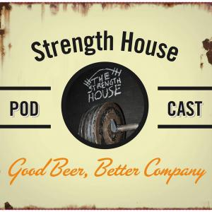 The Strength House Podcast
