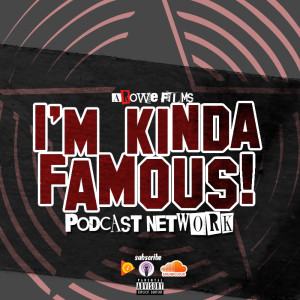 I'm Kinda Famous Podcast
