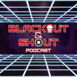 Blackout & Shout Podcast