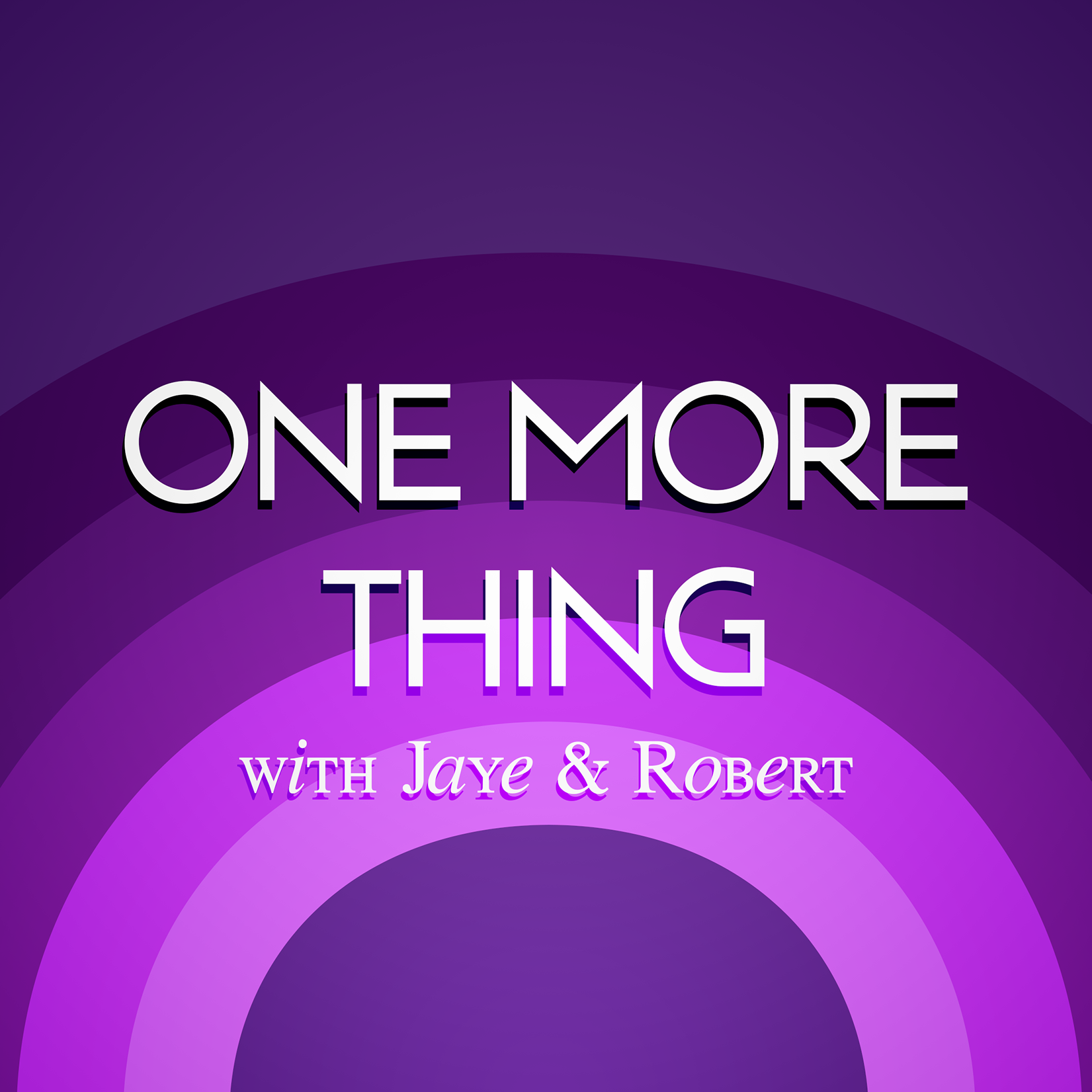 One More Thing with Jaye & Robert