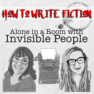 How to Write Fiction: Alone in A Room With Invisible People: How to Write Fiction