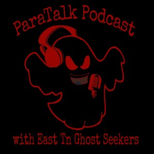 Para-talk Podcast with East Tn Ghost Seekers