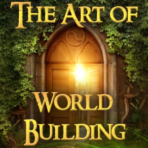 The Art of World Building: Creating Breakout Fantasy and Science Fiction Worlds In Stories and Gaming
