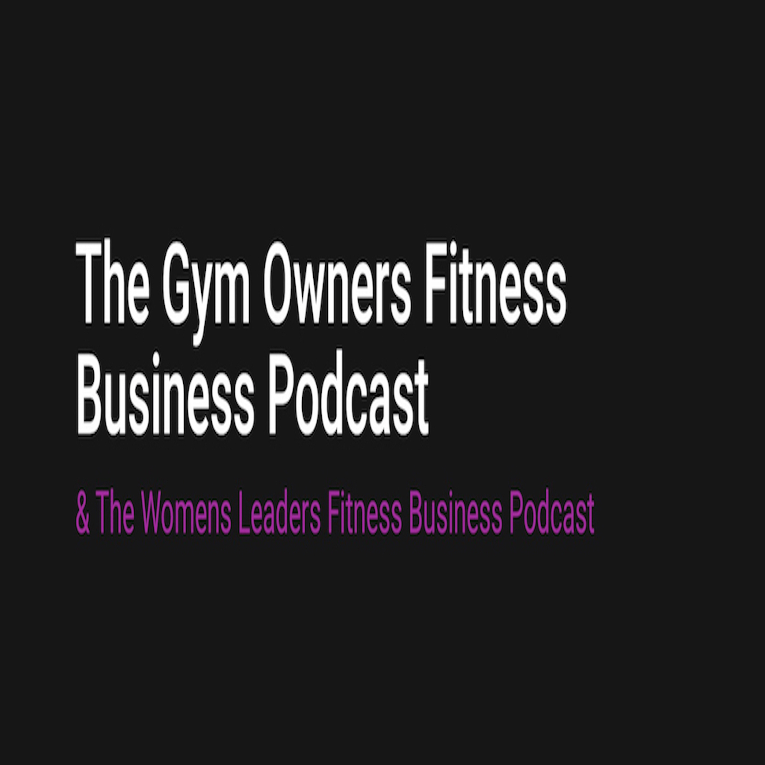 The Gym Owners Fitness Business Podcast