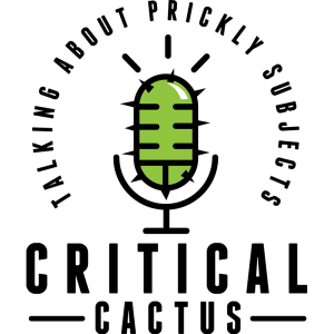 Critical Cactus Podcast