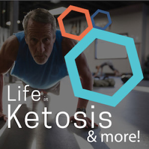 The Life In Ketosis & More Podcast