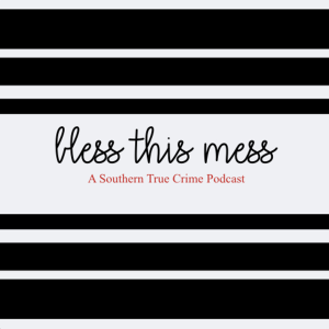 Bless this Mess: A Southern True Crime Podcast