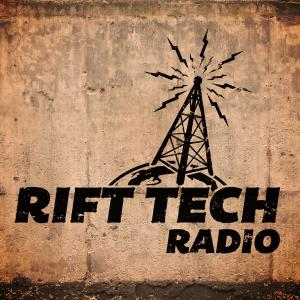 Rift Tech Radio Episode 17.   Dusting off the Cobwebs and Discussing Errata