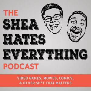 The Shea Hates Everything Podcast