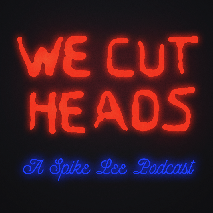 We Cut Heads: A Spike Lee Podcast
