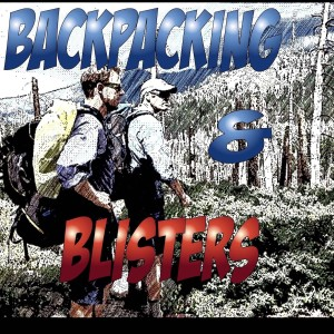 Backpacking & Blisters: A Hiking, Backpacking, and Adventure Show