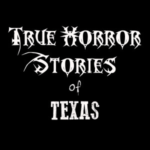 True Horror Stories of Texas Podcast