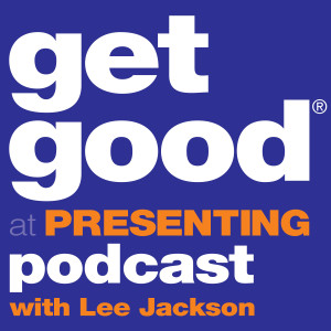 Get Good At Presenting Podcast with Lee Jackson